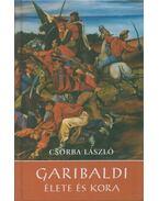 Garibaldi élete és kora - Csorba László