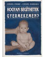 Hogyan segíthetek gyermekemen? (dedikált) - Czeizel Endre, Czeizel Barbara