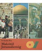 Makótól Jeruzsálemig - D. Kardos Éva