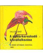 A madárkereskedő kisvállalkozása (mini) - Dallos Jenő