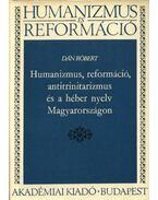 Humanizmus, reformáció, antitrinitarizmus és a héber nyelv Magyarországon - Dán Róbert