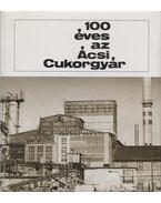 100 éves az Ácsi Cukorgyár - Dancs József