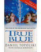 True Blue: The Story of the Oxford Boat Race Mutiny - Daniel Topolski, Patrick Robinson