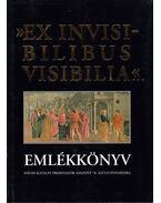 Ex invisibilibus visibilia - Dankó László, Széll Margit, Takács József