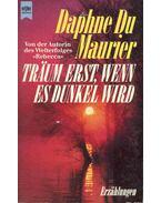 Träum erst, wenn es dunkel wird - Daphne du Maurier