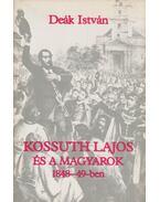 Kossuth Lajos és a magyarok 1848-49-ben - Deák István