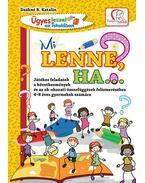 Mi lenne, ha...? - Játékos feladatok a következmények és az ok-okozati összefüggések felismeréséhez 4-8 éves gyermekek számára - Deákné B. Katalin