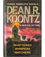 Shattered / Whispers / Watchers - Dean R. Koontz
