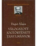 Válogatott jogtörténeti tanulmányok - Degré Alajos