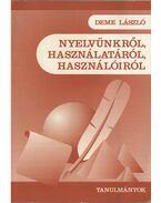 Nyelvünkről, használatáról, használóiról - Deme László