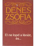 El ne lopd a léniát, és... (Aláírt) - Dénes Zsófia
