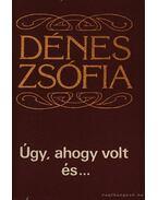 Úgy ahogy volt és... - Dénes Zsófia