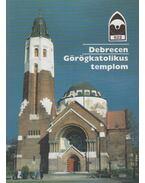 Debrecen - Görögkatolikus templom - Dercsényi Balázs