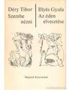 Szembenézni - Az éden elvesztése - Déry Tibor, Illyés Gyula