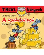 TRIXI KÖNYVEK - A CSODABOLYGÓ-EGÉRAPÓ MESÉI - Devecsery László