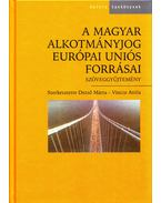 A magyar alkotmányjog Európai Uniós forrásai - Szöveggyűjtemény - Dezső Márta, Vincze Attila