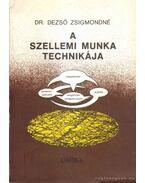 A szellemi munka technikája - Dezső Zsigmondné