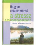 Hogyan csökkenthető a stressz a mindennapokban? - Dibás Gabriella