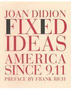Fixed Ideas America since 9.11 - Didion, Joan