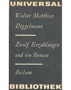Zwölf Erzählungen und ein Roman - Diggelmann, Walter Matthias