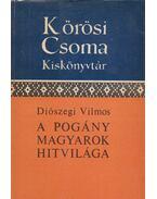 A pogány magyarok hitvilága - Diószegi Vilmos