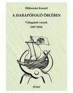A harapófogó öblében - Válogatott versek 1967-2018 - Döbrentei Kornél