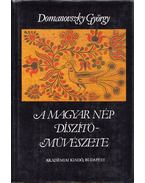 A Magyar nép díszítőművészete I. kötet - Domanovszky György