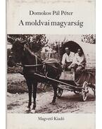 A moldvai magyarság - Domokos Pál Péter