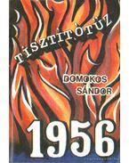 Tisztítótűz 1956 - Domokos Sándor