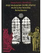 Egy magyar diák élete Mátyás király korában - Donászy Ferenc