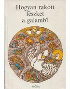 Hogyan rakott fészket a galamb? - Dornbach Mária