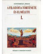 A filozófia története és elmélete I. - Dörömbözi János