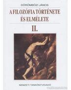 A filozófia története és elmélete II. - Dörömbözi János