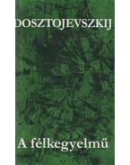 A félkegyelmű - Dosztojevszkij, Fjodor Mihajlovics