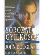 Sorozatgyilkosok - Douglas, John, Olshaker, Mark