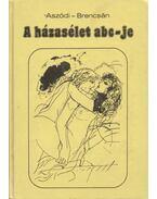 A házasélet ABC-je - Dr. Aszódi Imre, Dr. Brencsán János