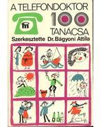 A telefondoktor 100 tanácsa - Dr Bágyoni Attila, Kálmán László, Dr. Makkai László, Dr. Métneki János, VERES PÁL