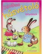 Játékos húsvétoló lányoknak 5-9 éveseknek - Dr. Ballér Piroska, Takács Anita