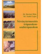 Növénytermesztés a trópusokon - szubtrópusokon - Dr. Berényi Béla, Dr. Szabó Lajos