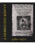 A debreceni könyv 1561-1972 - Dr. Bot Györgyné