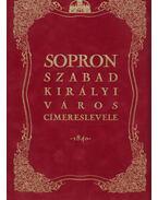 Sopron szabad királyi város címereslevele - Dr. Csáky Imre (szerk.)