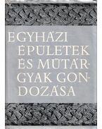 Egyházi épületek és műtárgyak gondozása - Dr. Cserháti József, Dr Esze Tamás