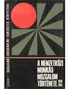 A nemzetközi munkásmozgalom története 1830-1945 - Dr. Csonka Rózsa (szerk.), Harsányi Iván
