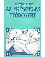Az egészséges utódokért - Dr. Czeizel Endre