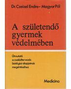 A születendő gyermek védelmében - Dr. Czeizel Endre, Magyar Pál