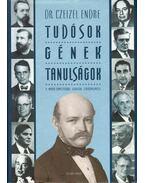 Tudósok - gének - tanulságok - Dr. Czeizel Endre