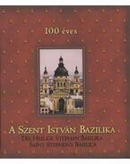 A Szent István Bazilika / 100 éves a Szent István Bazilika - Dr. Czétényi Piroska, Szabó Géza