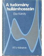 A tudomány hullámhosszán - Dr. Eke Károly