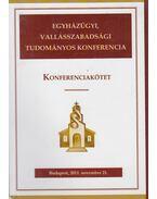 Egyházügyi, Vallásszabadsági Tudományos Konferencia - Dr. Erdélyi László (szerk.)