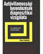 Autóvillamossági berendezések diagnosztikai vizsgálata - Dr. Flamisch Ottó, Kardos Mihály